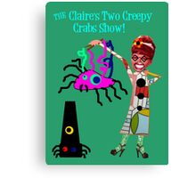The Claire's Two Creepy Crabs Show! Canvas Print