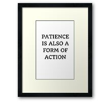PATIENCE IS ALSO A FORM OF ACTION Framed Print
