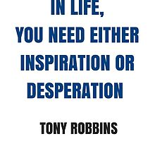 IN LIFE,  YOU NEED EITHER INSPIRATION OR DESPERATION  by IdeasForArtists