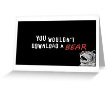 You wouldn't download a bear Greeting Card