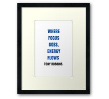 WHERE  FOCUS  GOES,  ENERGY  FLOWS  Framed Print