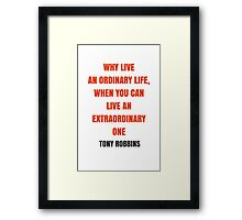 WHY LIVE  AN ORDINARY LIFE, WHEN YOU CAN  LIVE AN EXTRAORDINARY ONE Framed Print