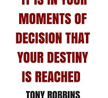IT IS IN YOUR MOMENTS OF DECISION THAT YOUR DESTINY  IS REACHED  by IdeasForArtists