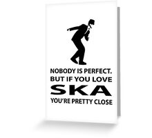 Ska and perfection Greeting Card