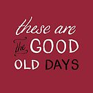 These Are The Good Old Days by Carrie Wilbraham