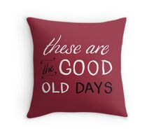 These Are The Good Old Days Throw Pillow