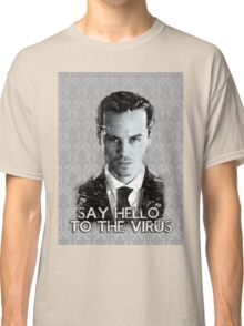 Jim Moriarty- Say hello to the virus Classic T-Shirt