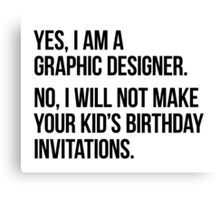 Yes, I am a graphic designer Canvas Print