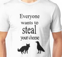 EVERYONE WANTS TO STEAL YOUR CHEESE- THE FOX AND THE CROW Unisex T-Shirt
