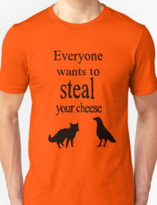 EVERYONE WANTS TO STEAL YOUR CHEESE- THE FOX AND THE CROW T-Shirt