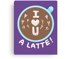 I love you - A latte! Canvas Print