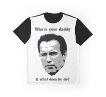 Who Is Your Daddy? Arnold funny quote Graphic T-Shirt