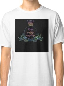 queen of effing everything Classic T-Shirt