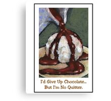 I'd Give Up Chocolate But I'm No Quitter, Humour, Art Canvas Print