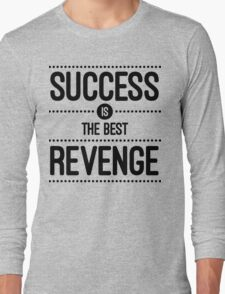 Success Is The Best Revenge Quote Long Sleeve T-Shirt