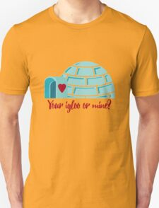 Your igloo or mine? T-Shirt