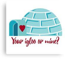 Your igloo or mine? Canvas Print