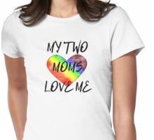 My two moms love me! Womens Fitted T-Shirt