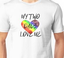 My two dads love me! Unisex T-Shirt