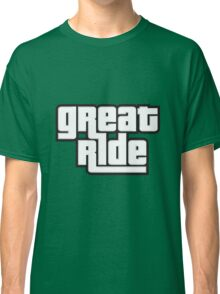 great ride Classic T-Shirt