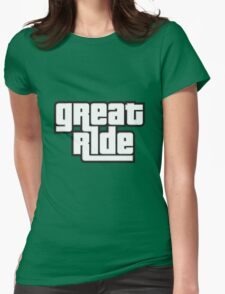 great ride Womens Fitted T-Shirt