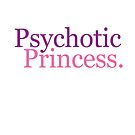 Psychotic Princess by IamJane--