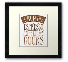 I run on espresso coffee and books Framed Print