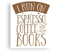 I run on espresso coffee and books Canvas Print
