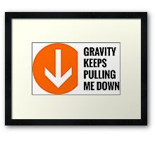 Gravity Keeps Pulling Me Down - Black Text Framed Print
