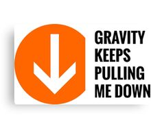 Gravity Keeps Pulling Me Down - Black Text Canvas Print