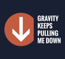 Gravity Keeps Pulling Me Down - White Text Kids Tee