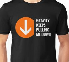 Gravity Keeps Pulling Me Down - White Text Unisex T-Shirt