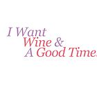 I want wine and a good time by IamJane--