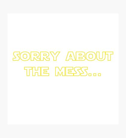 Sorry About the Mess Photographic Print