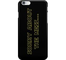 Sorry About the Mess iPhone Case/Skin