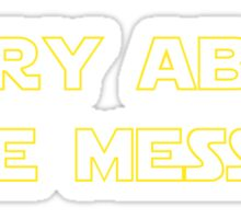 Sorry About the Mess Sticker