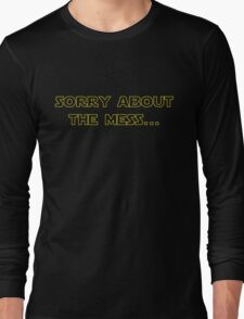 Sorry About the Mess Long Sleeve T-Shirt