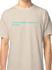 A Galaxy Far Away Classic T-Shirt