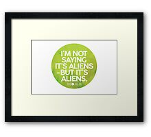 I'm Not Saying It's Aliens Framed Print