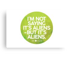 I'm Not Saying It's Aliens Canvas Print