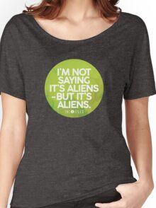 I'm Not Saying It's Aliens Women's Relaxed Fit T-Shirt