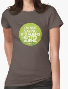 I'm Not Saying It's Aliens Womens Fitted T-Shirt