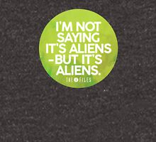 I'm Not Saying It's Aliens Unisex T-Shirt