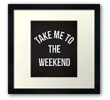 Take Me To The Weekend Funny Quote Framed Print