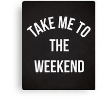 Take Me To The Weekend Funny Quote Canvas Print