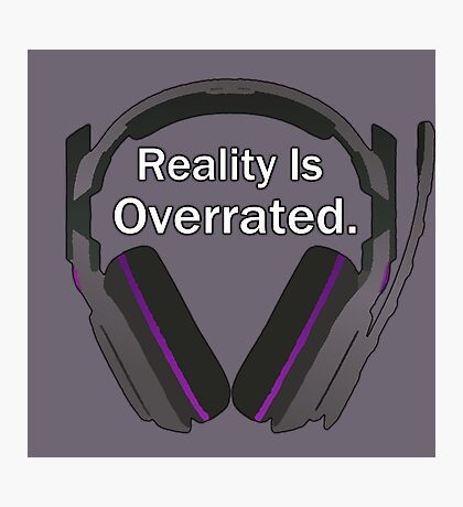 Reality is overrated Photographic Print
