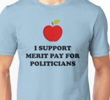 I Support Merit Pay for Politicians Unisex T-Shirt