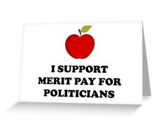 I Support Merit Pay for Politicians Greeting Card