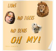 Lions, and Tigers, and Bears, Oh My (Dorothy, lion, scarecrow, tinman, wizard of Oz) Poster