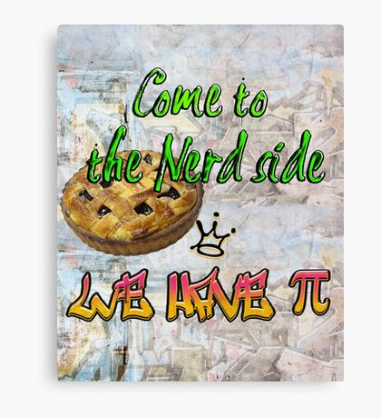 Come to the nerd side we have Pie (Pi)  Canvas Print